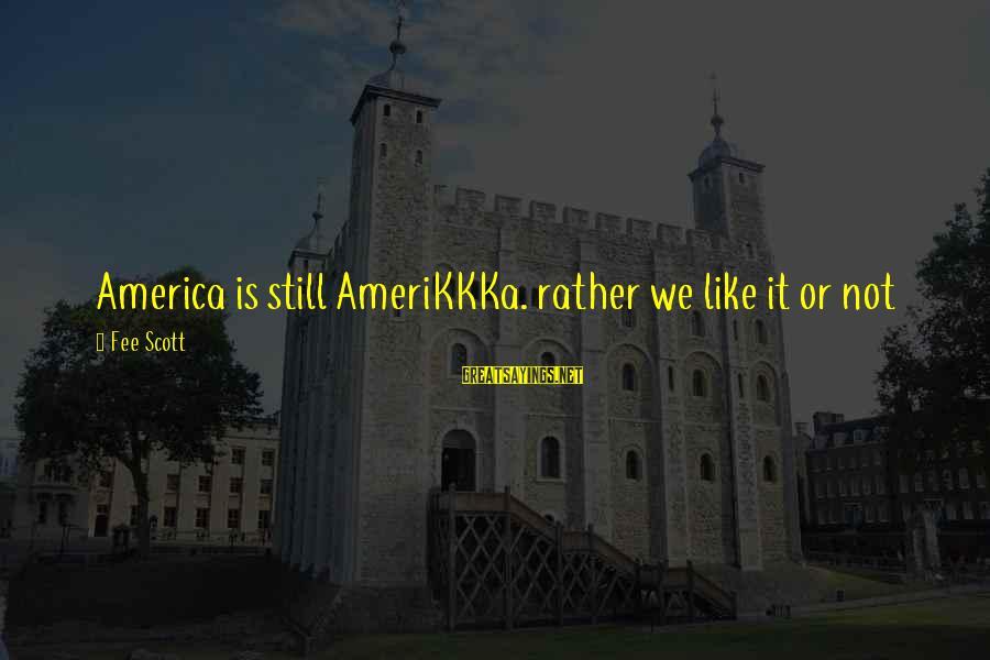 Reality'transcending Sayings By Fee Scott: America is still AmeriKKKa. rather we like it or not