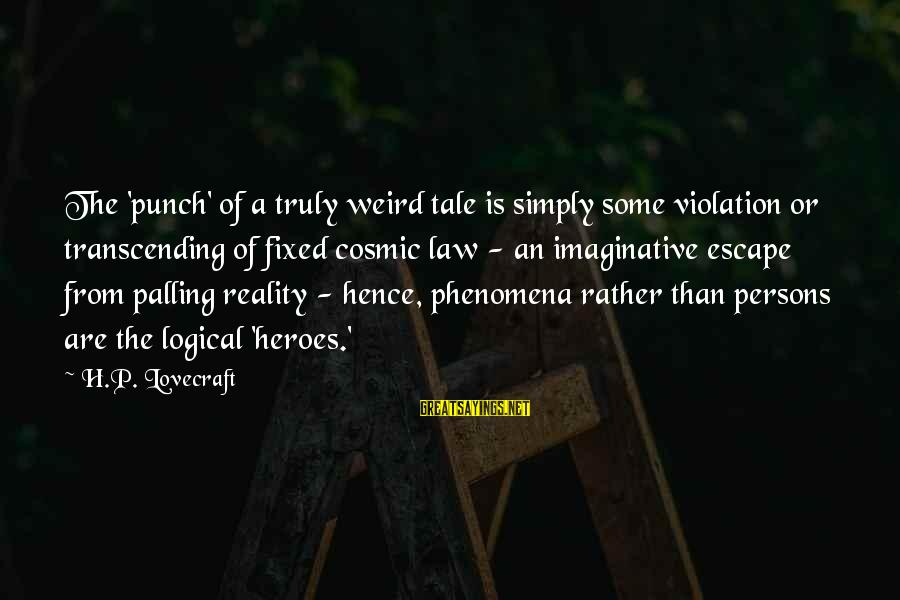 Reality'transcending Sayings By H.P. Lovecraft: The 'punch' of a truly weird tale is simply some violation or transcending of fixed