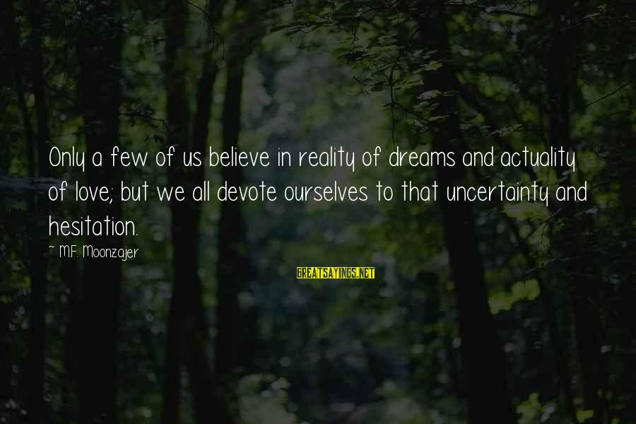 Reality'transcending Sayings By M.F. Moonzajer: Only a few of us believe in reality of dreams and actuality of love; but