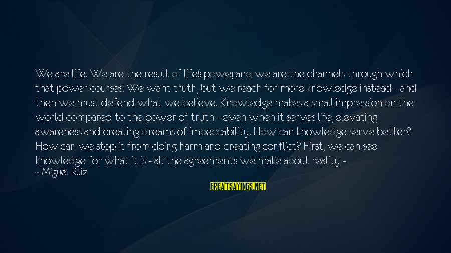 Reality'transcending Sayings By Miguel Ruiz: We are life. We are the result of life's power, and we are the channels