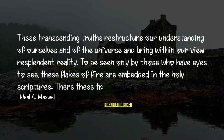 Reality'transcending Sayings By Neal A. Maxwell: These transcending truths restructure our understanding of ourselves and of the universe and bring within