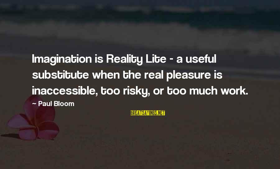 Reality'transcending Sayings By Paul Bloom: Imagination is Reality Lite - a useful substitute when the real pleasure is inaccessible, too