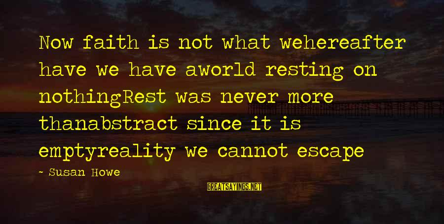 Reality'transcending Sayings By Susan Howe: Now faith is not what wehereafter have we have aworld resting on nothingRest was never