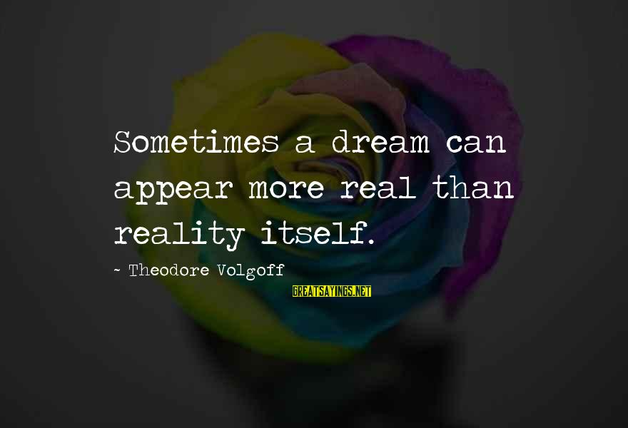 Reality'transcending Sayings By Theodore Volgoff: Sometimes a dream can appear more real than reality itself.