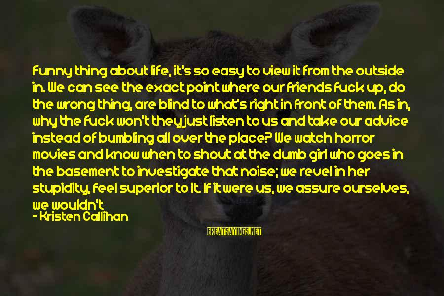 Realize What's Right In Front Of You Sayings By Kristen Callihan: Funny thing about life, it's so easy to view it from the outside in. We