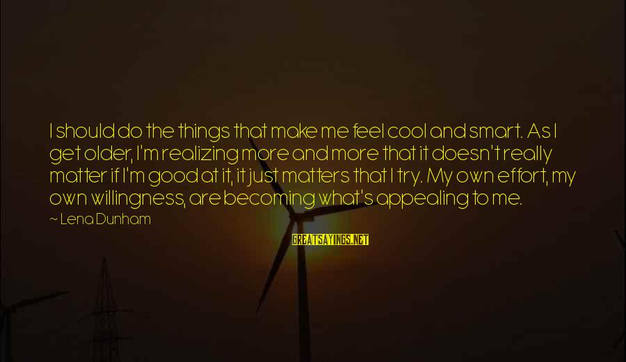 Realizing What Matters Sayings By Lena Dunham: I should do the things that make me feel cool and smart. As I get