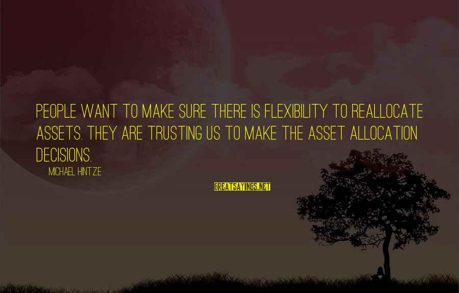 Reallocate Sayings By Michael Hintze: People want to make sure there is flexibility to reallocate assets. They are trusting us