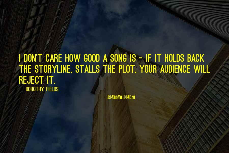 Really Don't Care Song Sayings By Dorothy Fields: I don't care how good a song is - if it holds back the storyline,