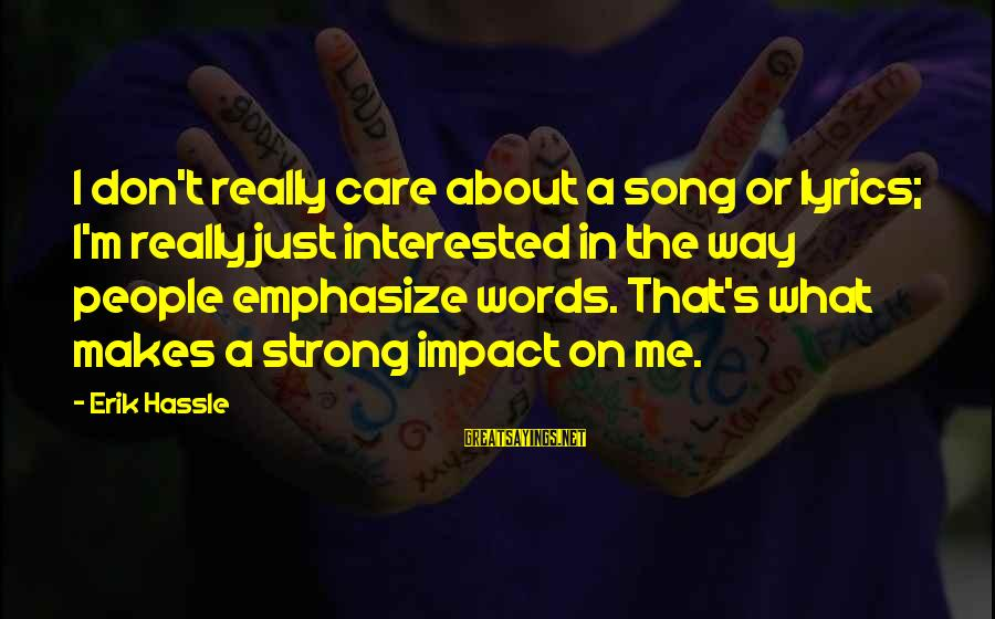 Really Don't Care Song Sayings By Erik Hassle: I don't really care about a song or lyrics; I'm really just interested in the