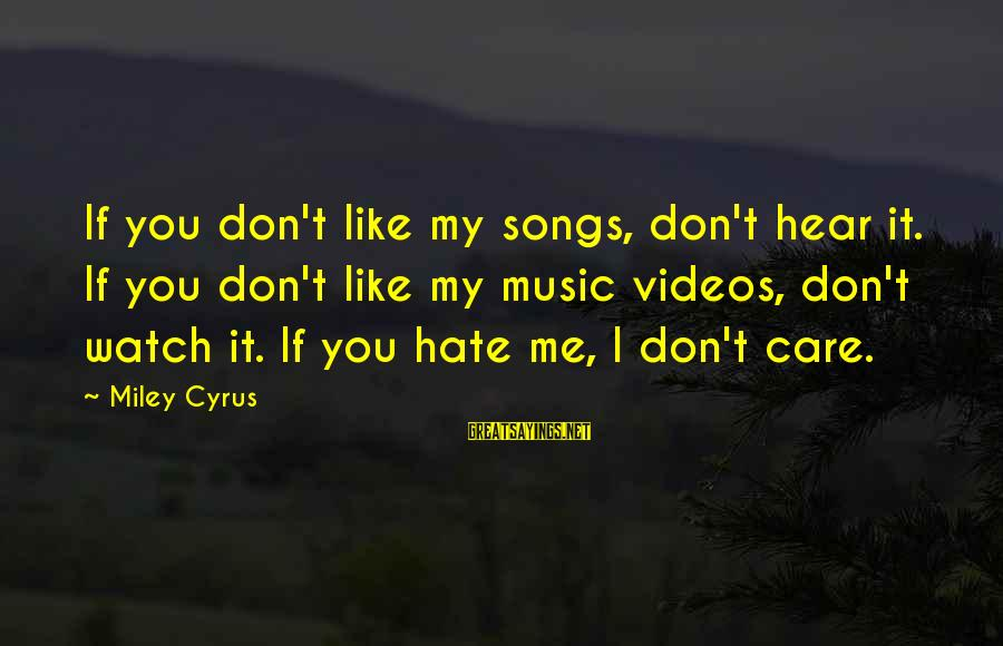 Really Don't Care Song Sayings By Miley Cyrus: If you don't like my songs, don't hear it. If you don't like my music