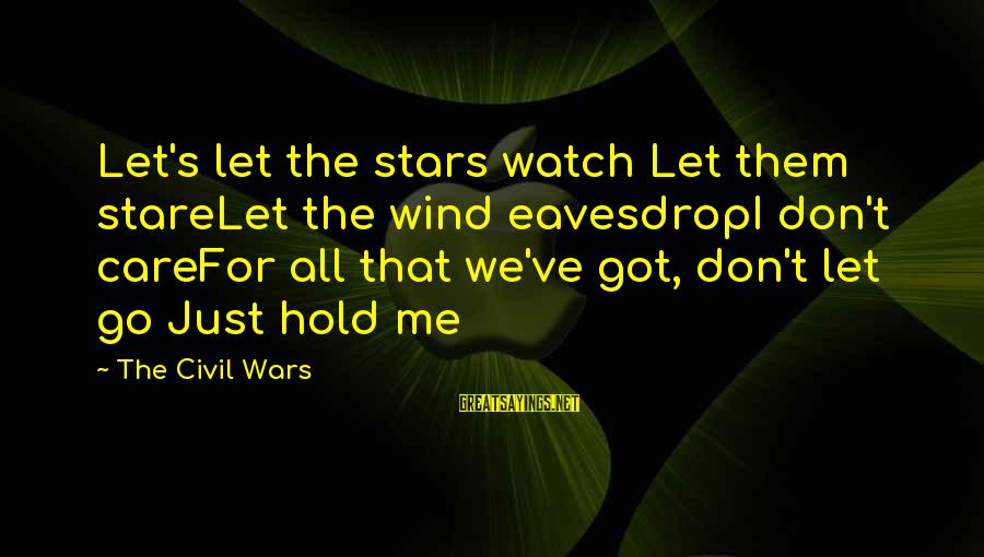 Really Don't Care Song Sayings By The Civil Wars: Let's let the stars watch Let them stareLet the wind eavesdropI don't careFor all that