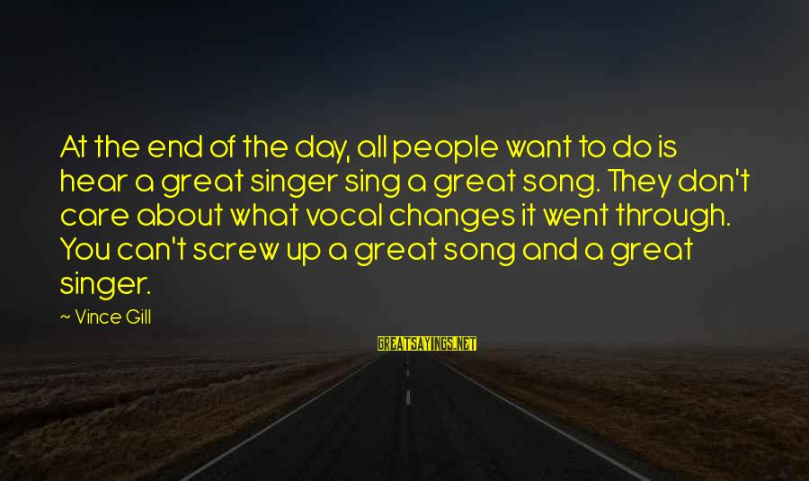 Really Don't Care Song Sayings By Vince Gill: At the end of the day, all people want to do is hear a great