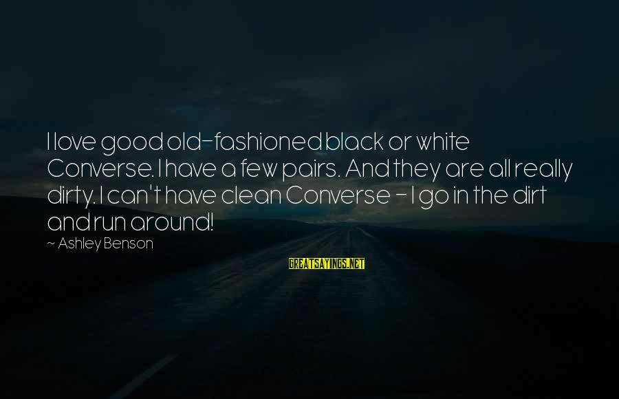 Really White Sayings By Ashley Benson: I love good old-fashioned black or white Converse. I have a few pairs. And they