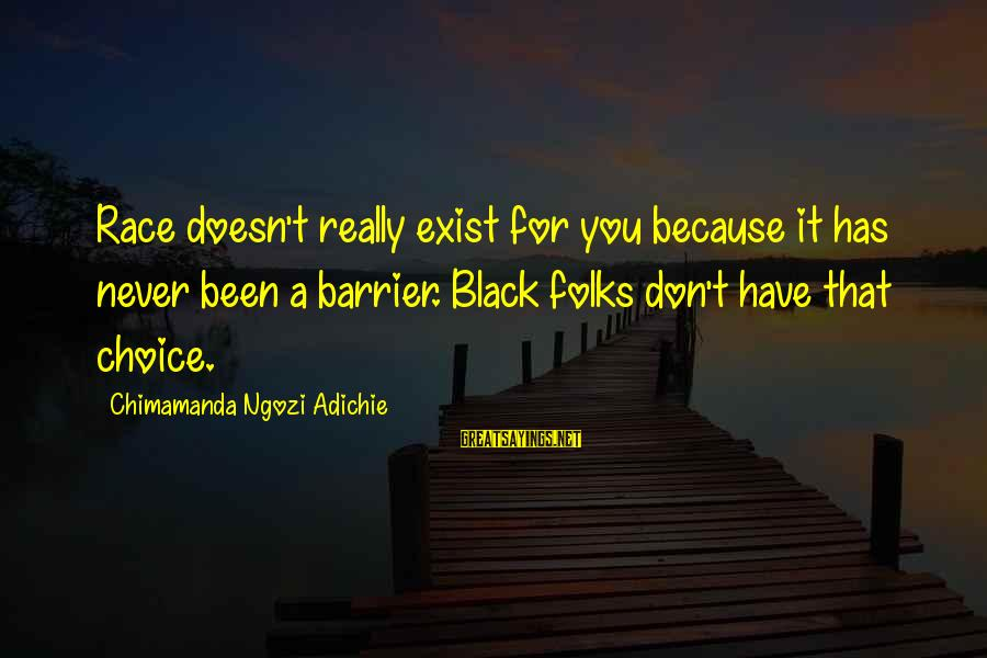 Really White Sayings By Chimamanda Ngozi Adichie: Race doesn't really exist for you because it has never been a barrier. Black folks