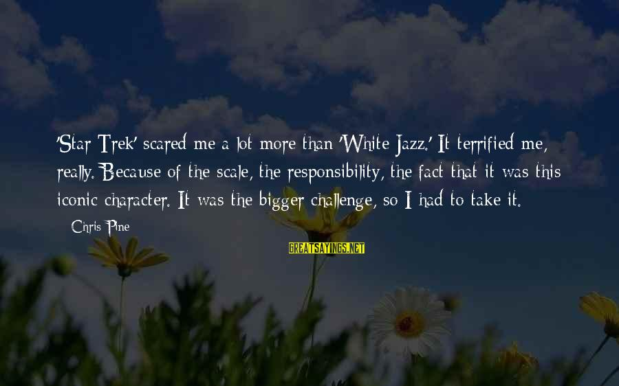 Really White Sayings By Chris Pine: 'Star Trek' scared me a lot more than 'White Jazz.' It terrified me, really. Because