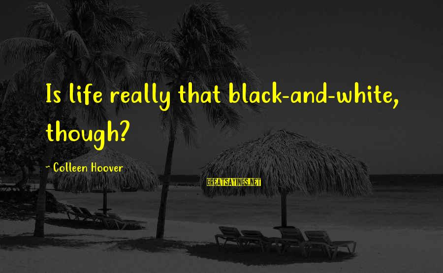 Really White Sayings By Colleen Hoover: Is life really that black-and-white, though?