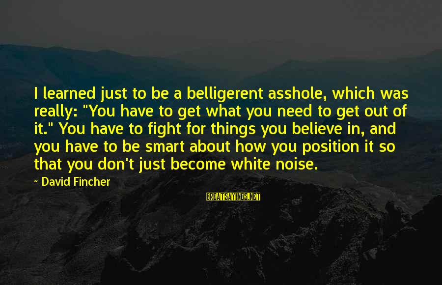 """Really White Sayings By David Fincher: I learned just to be a belligerent asshole, which was really: """"You have to get"""