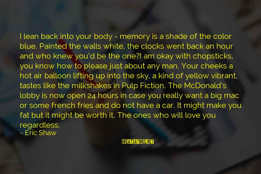 Really White Sayings By Eric Shaw: I lean back into your body - memory is a shade of the color blue.