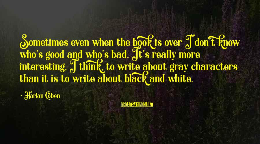 Really White Sayings By Harlan Coben: Sometimes even when the book is over I don't know who's good and who's bad.
