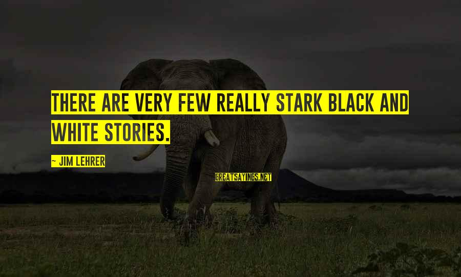 Really White Sayings By Jim Lehrer: There are very few really stark black and white stories.