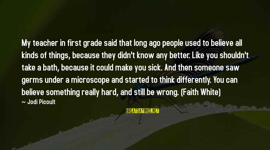 Really White Sayings By Jodi Picoult: My teacher in first grade said that long ago people used to believe all kinds