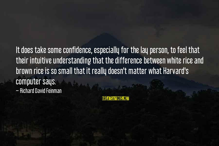 Really White Sayings By Richard David Feinman: It does take some confidence, especially for the lay person, to feel that their intuitive