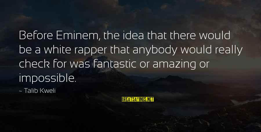 Really White Sayings By Talib Kweli: Before Eminem, the idea that there would be a white rapper that anybody would really