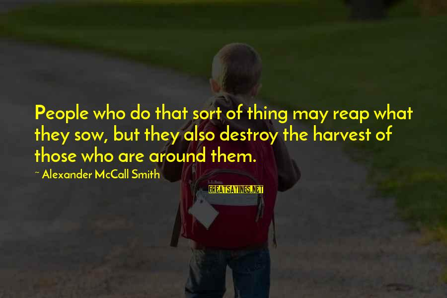 Reap Harvest Sayings By Alexander McCall Smith: People who do that sort of thing may reap what they sow, but they also