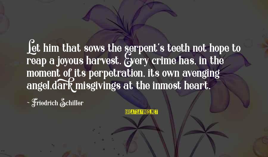 Reap Harvest Sayings By Friedrich Schiller: Let him that sows the serpent's teeth not hope to reap a joyous harvest. Every