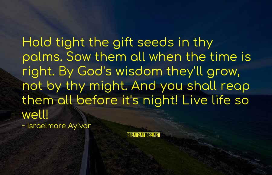 Reap Harvest Sayings By Israelmore Ayivor: Hold tight the gift seeds in thy palms. Sow them all when the time is