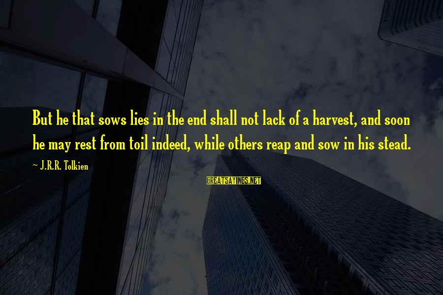 Reap Harvest Sayings By J.R.R. Tolkien: But he that sows lies in the end shall not lack of a harvest, and