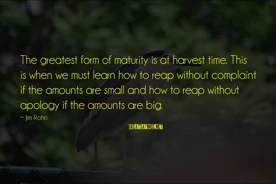 Reap Harvest Sayings By Jim Rohn: The greatest form of maturity is at harvest time. This is when we must learn
