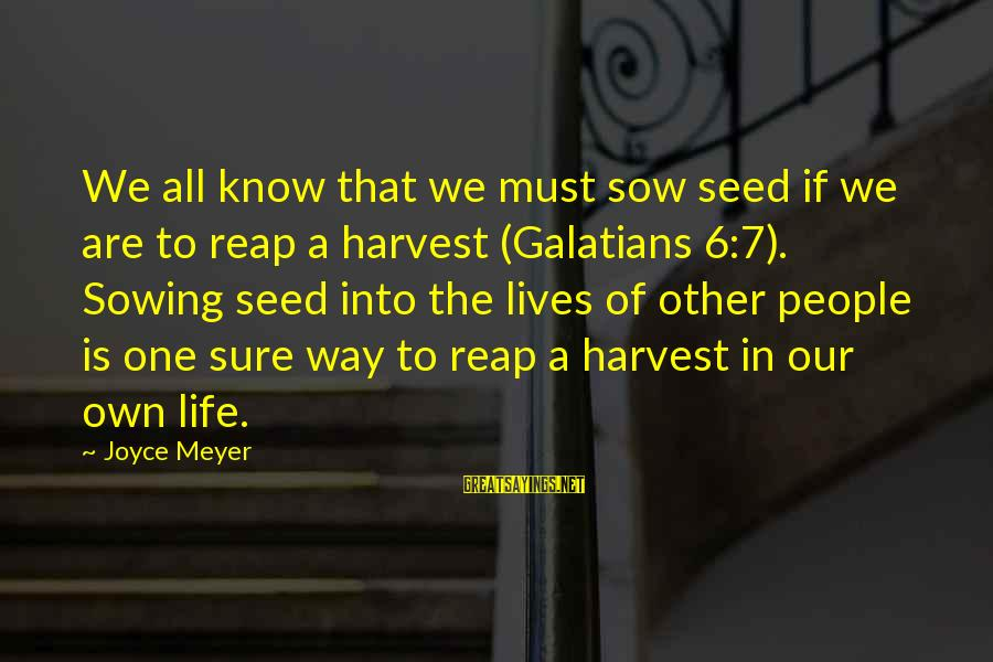Reap Harvest Sayings By Joyce Meyer: We all know that we must sow seed if we are to reap a harvest