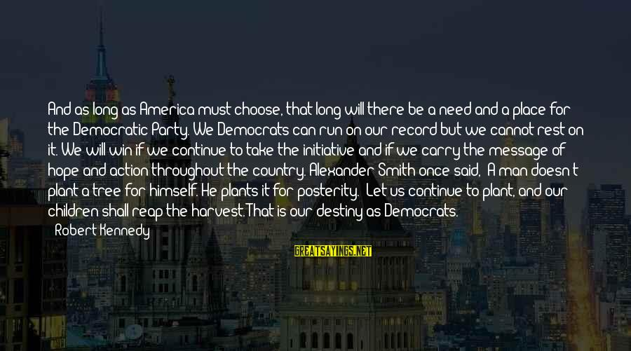 Reap Harvest Sayings By Robert Kennedy: And as long as America must choose, that long will there be a need and