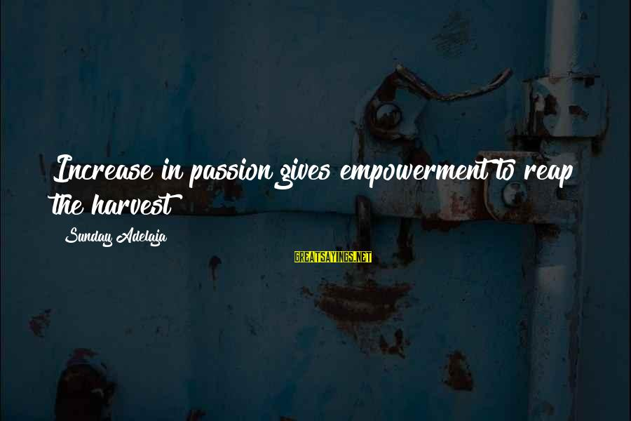 Reap Harvest Sayings By Sunday Adelaja: Increase in passion gives empowerment to reap the harvest