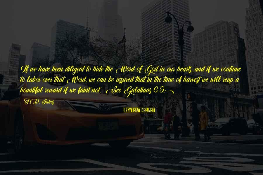 Reap Harvest Sayings By T.D. Jakes: If we have been diligent to hide the Word of God in our hearts, and