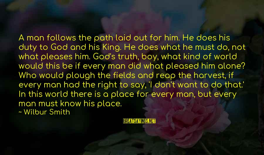 Reap Harvest Sayings By Wilbur Smith: A man follows the path laid out for him. He does his duty to God