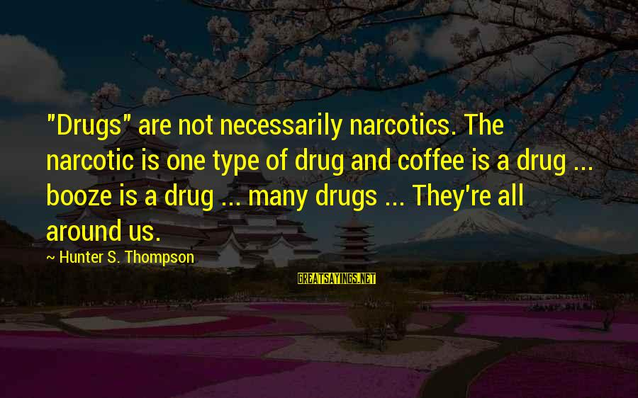 "Rear Window Replacement Sayings By Hunter S. Thompson: ""Drugs"" are not necessarily narcotics. The narcotic is one type of drug and coffee is"