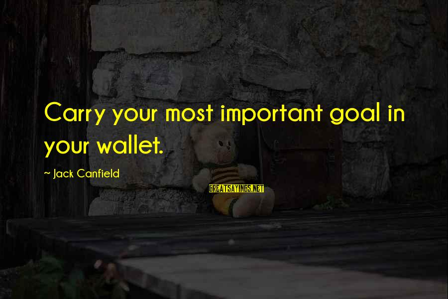 Rear Window Replacement Sayings By Jack Canfield: Carry your most important goal in your wallet.