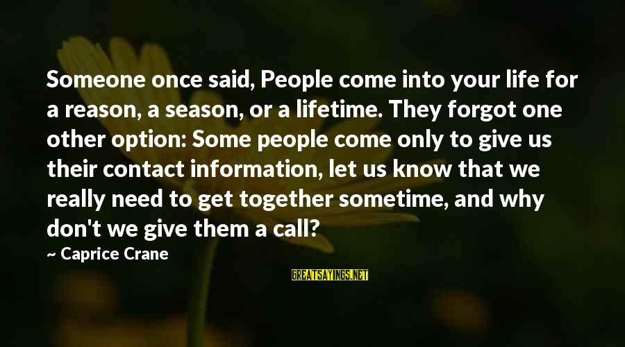 Reason Season Or Lifetime Sayings By Caprice Crane: Someone once said, People come into your life for a reason, a season, or a