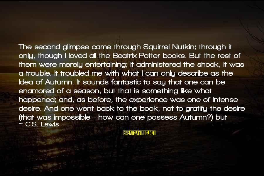 Reawake Sayings By C.S. Lewis: The second glimpse came through Squirrel Nutkin; through it only, though I loved all the