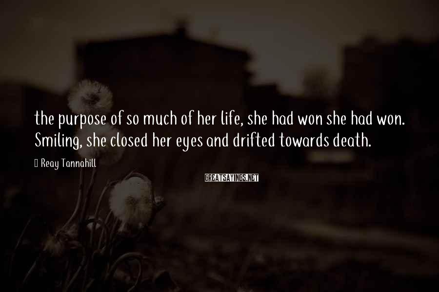 Reay Tannahill Sayings: the purpose of so much of her life, she had won she had won. Smiling,