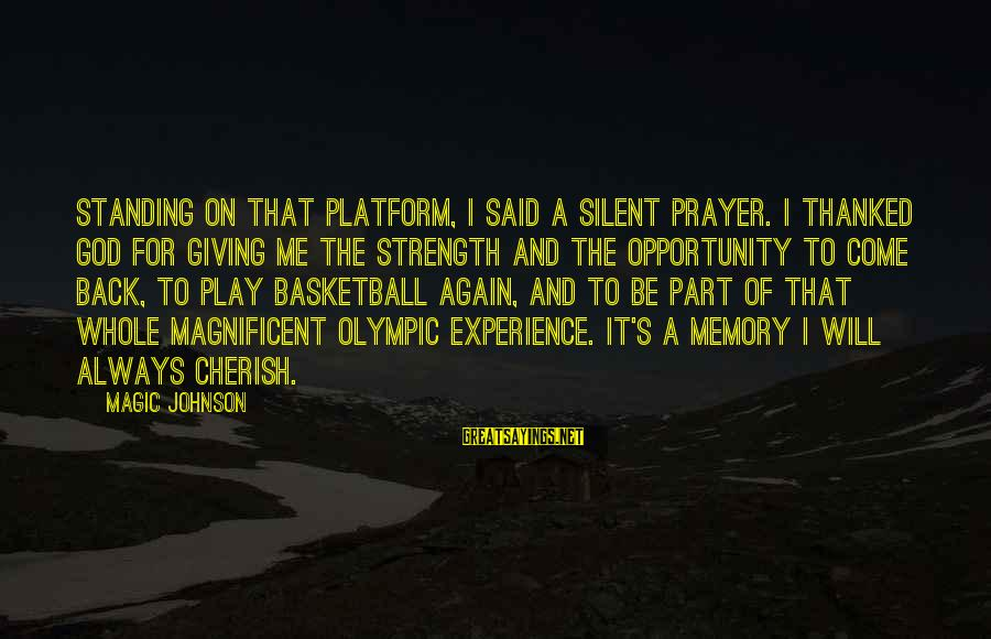 Rebecca Martinson Sayings By Magic Johnson: Standing on that platform, I said a silent prayer. I thanked God for giving me