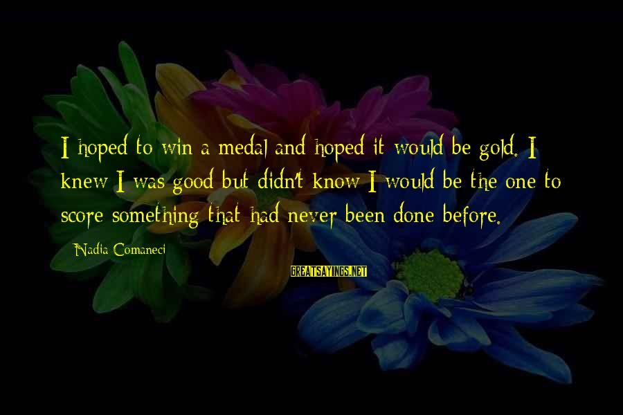 Rebecca Martinson Sayings By Nadia Comaneci: I hoped to win a medal and hoped it would be gold. I knew I