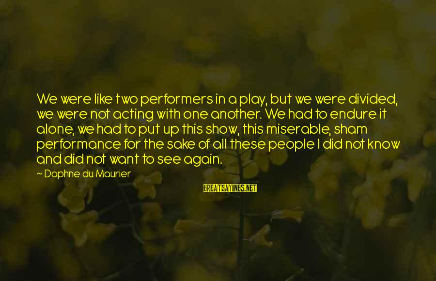 Rebecca Mrs. De Winter Sayings By Daphne Du Maurier: We were like two performers in a play, but we were divided, we were not