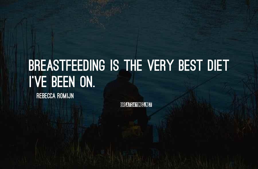 Rebecca Romijn Sayings: Breastfeeding is the very best diet I've been on.