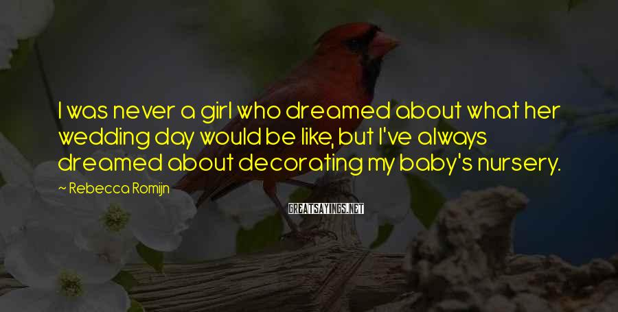 Rebecca Romijn Sayings: I was never a girl who dreamed about what her wedding day would be like,