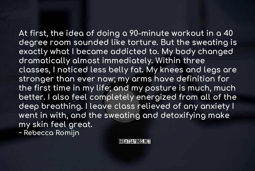 Rebecca Romijn Sayings: At first, the idea of doing a 90-minute workout in a 40 degree room sounded