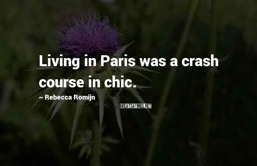 Rebecca Romijn Sayings: Living in Paris was a crash course in chic.