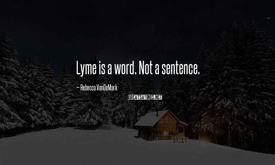 Rebecca VanDeMark Sayings: Lyme is a word. Not a sentence.